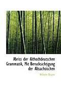 Abriss Der Althochdeutschen Grammatik, Mit Berucksichtigung Der Altsachsischen