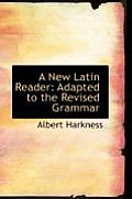 A New Latin Reader: Adapted to the Revised Grammar
