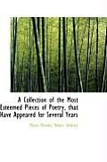 A Collection of the Most Esteemed Pieces of Poetry, That Have Appeared for Several Years