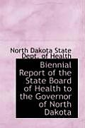 Biennial Report Of The State Board Of Health To The Governor Of North Dakota by North Dakota State Dept Of Health