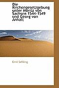 Die Kirchengesetzgebung Unter Moritz Von Sachsen 1544-1549 Und Georg Von Anhalt