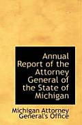 Annual Report Of The Attorney General Of The State Of Michigan by Michigan Attorney General's Office