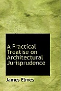 A Practical Treatise on Architectural Jurisprudence
