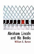 Abraham Lincoln & His Books by William E. Barton