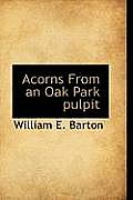 Acorns From An Oak Park Pulpit by William E. Barton