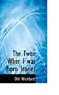 The Twon Wher I Was Born Stories