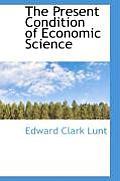 The Present Condition of Economic Science