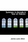 Summer in Arcady a Tale of Nature
