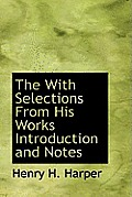 The with Selections from His Works Introduction and Notes