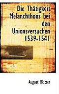 Die Th Tigkeit Melanchthons Bei Den Unionsversuchen 1539-1541