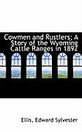 Cowmen & Rustlers; A Story Of The Wyoming Cattle Ranges In 1892 by Ellis Edward Sylvester