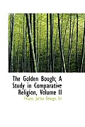 The Golden Bough; A Study in Comparative Religion, Volume II