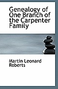 Genealogy Of One Branch Of The Carpenter Family by Martin Leonard Roberts