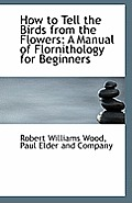 How to Tell the Birds from the Flowers: A Manual of Flornithology for Beginners