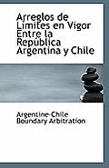 Arreglos De Lmites En Vigor Entre La Repblica Argentina Y Chile by Argentine-chile Boundary Arbitration