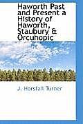 Haworth Past and Present a History of Haworth, Staubury & Orcuhopic