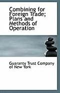 Combining for Foreign Trade; Plans and Methods of Operation