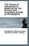 The Course of Instruction in Modeling for the Primary and Secondary Schools of Philadelphia