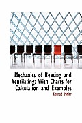 Mechanics of Heating and Ventilating: With Charts for Calculation and Examples