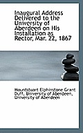 Inaugural Address Delivered to the University of Aberdeen on His Installation as Rector, Mar. 22, 18