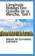 L'Enginy?'s Hidalgo Don Quixote de La Mancha, Tom I