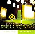 A Guided Tour of Microsoft Visual Studio 2010: Visual Basic, Visual C# and Visual C++