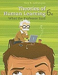 Theories of Human Learning: What the Professor Said (6TH 12 Edition)