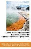 Luthers 95 Thesen Samt Seinen Resolutionen Sowie Den Gegenschriften Von Wimpina-Tetzel