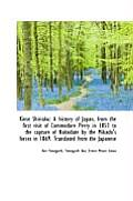 Kins Shiriaku: A History of Japan, from the First Visit of Commodore Perry in 1853 to the Capture O