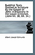 Buddhist Texts Quoted as Scripture by the Gospel of John: A Discovery in the Lower Criticism. (John