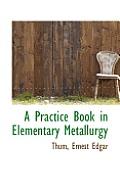 A Practice Book in Elementary Metallurgy
