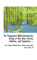 The Temperance Bible-Commentary: Giving at One View, Version, Criticism, and Exposition