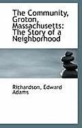 The Community, Groton, Massachusetts: The Story of a Neighborhood