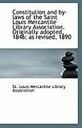 Constitution and By-Laws of the Saint Louis Mercantile Library Association. Originally Adopted, 1846
