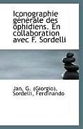 Iconographie Generale Des Ophidiens. En Collaboration Avec F. Sordelli