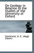 On Geology in Relation to the Studies of the University of Oxford