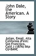 John Dale, the American. a Story