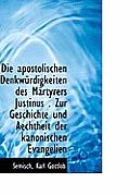 Die Apostolischen Denkw Rdigkeiten Des M Rtyrers Justinus . Zur Geschichte Und Aechtheit Der Kanonis