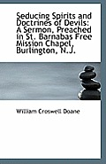 Seducing Spirits and Doctrines of Devils: A Sermon, Preached in St. Barnabas Free Mission Chapel, Bu