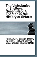 The Vicissitudes of Shelley's Queen Mab; A Chapter in the History of Reform