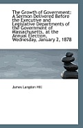 The Growth of Government: A Sermon Delivered Before the Executive and Legislative Departments of the