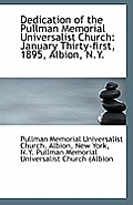 Dedication of the Pullman Memorial Universalist Church, January Thirty-First, 1895, Albion, N.Y.