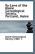 By-Laws Of The Maine Genealogical Society, Portland, Maine by Genealogical Society (1884- )., Maine