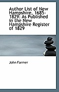 Author List Of New Hampshire, 1685-1829: As Published In The New Hampshire Register Of 1829 by John Farmer
