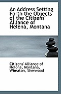 An Address Setting Forth The Objects Of The Citizens' Alliance Of Helena, Montana by Montana Citizens' Alliance Of Helena