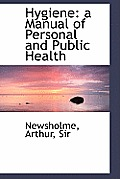 Hygiene: A Manual of Personal and Public Health