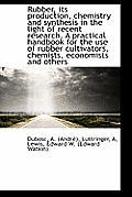 Rubber, Its Production, Chemistry and Synthesis in the Light of Recent Research. a Practical Handboo