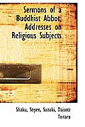 Sermons of a Buddhist Abbot; Addresses on Religious Subjects
