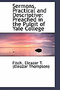 Sermons, Practical and Descriptive: Preached in the Pulpit of Yale College