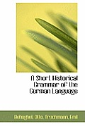 A Short Historical Grammar of the German Language